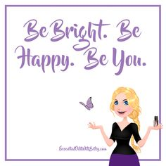Be Bright. Be Happy. Be You.