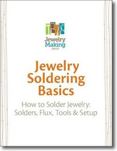 ❥ Jewelry Solder Basics - Free eBook!  how to solder traditional sterling silver, copper, brass, and bronze, plus we'll touch on how to solder gold, but not Argentium Sterling Silver