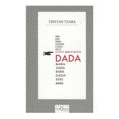 Siete manifiestos Dada / Tristan Tzara ; con algunos dibujos de Picabia ; traducción de Huberto Haltter Barcelona : Tusquets, 1999 #novetatsbellesarts #maig #CRAIUB #UniBarcelona #UniversitatdeBarcelona