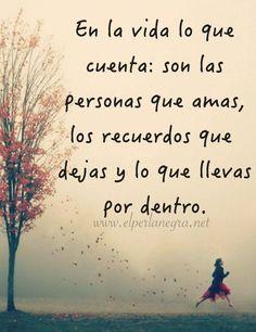 〽️ En la vida lo que cuenta son las personas que amas, los recuerdos que dejas y lo que llevas por dentro