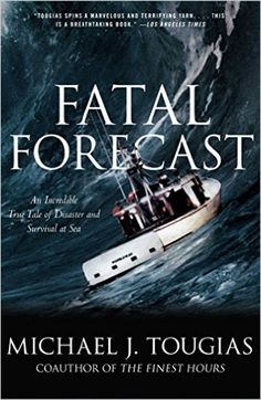 Amazon.com: Fatal Forecast: An Incredible True Tale of Disaster and Survival at Sea eBook: Michael J. Tougias: Kindle Store