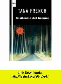 El silencio del bosque (9788498677874) Tana French , ISBN-10: 8498677874  , ISBN-13: 978-8498677874 ,  , tutorials , pdf , ebook , torrent , downloads , rapidshare , filesonic , hotfile , megaupload , fileserve Pdf, Book Lovers, Spanish, Sweet Pastries, Author, Novels, Woods, Reading, Oak Tree