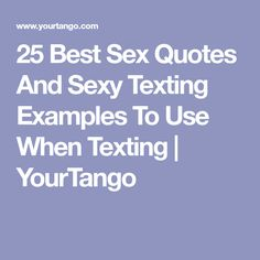 25 Best Sex Quotes And Sexy Texting Examples To Use When Texting | YourTango