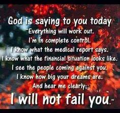 He will not fail you..