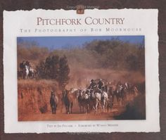Pitchfork Country: The Photography of Bob Moorhouse by Jim Pfluger.  Wonderful book of photographs of life at the Pitchfork Ranch.