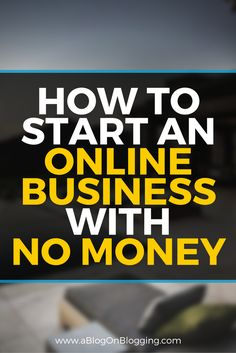 How To Start An Online Business With No MoneyA Blog On Blogging