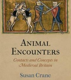 Susan Crane Animal Encounters: Contacts And Concepts In Medieval Britain PDF