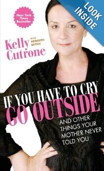 If You Have to Cry, Go Outside: And Other Things Your Mother Never Told You: Kelly Cutrone, Meredith Bryan: 9780061930942: Amazon.com: Books