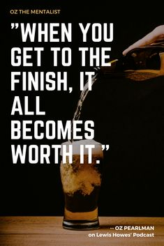 """When you get to the finish, it all becomes worth it."" -- Oz Pearlman"