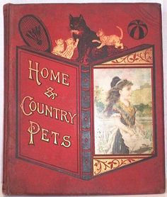 HomeHome and Country Pets.  Aunt Louisa's Untearable Gift Books)  London. Frederick Warne. nd. Ca. 1880s? 12 full page color plates printed by Kronheim  and Country Pets.