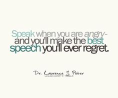 its why I dont speak when Im angry