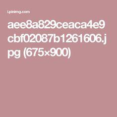 aee8a829ceaca4e9cbf02087b1261606.jpg (675×900)