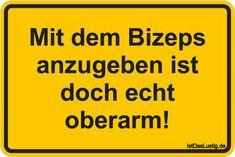 Mit dem Bizeps anzugeben ist doch echt oberarm! ... gefunden auf https://www.istdaslustig.de/spruch/3995 #lustig #sprüche #fun #spass