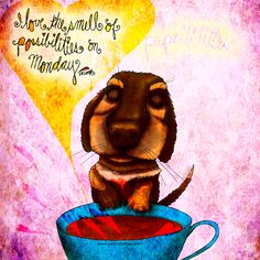 """#monday #nationalpuppyday """"I love the smell of possibilities on Monday."""" What my #Coffee says to me March 23 - sniff out the perfect brew, lap up your possibilities, wag your tail and then, MAKE ME DONATE! I'll donate 50% royalties when you buy one of my creations! Details here: http://www.catsinthebag.com/What%20my%20coffee%20says.html """"The PUPsibilities are only limited by your imagination!"""" (What my Coffee says to me is a daily, illustrated series created by Jennifer R. Cook)"""