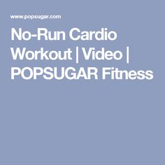 No-Run Cardio Workout | Video | POPSUGAR Fitness