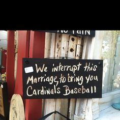 """we interrupt this marriage to bring you Cardinals baseball"". Found this at the craft festival the morning of our wedding."