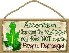 """Attention Changing the Toilet Paper Roll Does Not Cause Brain Damage Frog Bathroom Sign Plaque Bath Decor 5""""x10"""""""