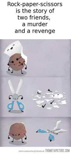 The disturbingly true story of paper rock scissors story…