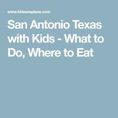 San Antonio Texas with Kids - What to Do, Where to Eat