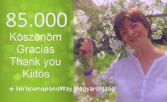 Köszönet a 85.000 követőmnek és a mesteremnek, Dame Mabel Katznak. A Ho'oponopono működik, reklám nélkül * Gracias a mis 85.000 seguidores y a mi maestra Dame Mabel Katz. Ho'oponopono funciona sin anuncios. Ho'oponoponoWay Magyarország  www.HooponoponoWay.hu Teachers, Thanks