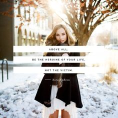 """""""Above all, be the heroine of your life, not the victim.""""- Nora Ephron"""