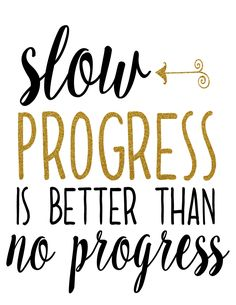 """Slow progress is better than no progress"" Free printable from The Best Unexpected"