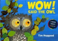 Wow! Said the Owl - by Tim Hopgood. A curious little owl decides to stay awake to find out how the things he sees at night look during the daytime.