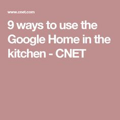 9 ways to use the Google Home in the kitchen - CNET