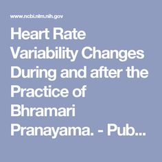 Heart Rate Variability Changes During and after the Practice of Bhramari Pranayama. - PubMed - NCBI