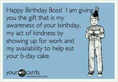 Birthday boss amazing pinterest birthdays card sentiments free and funny birthday ecard happy birthday boss i am giving you the gift that is my awareness of your birthday my act of kindness by showing up for bookmarktalkfo Image collections