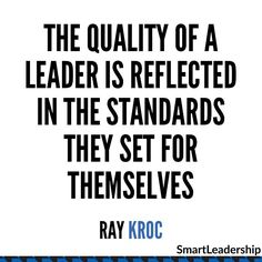 """The quality of a leader is reflected in the standards they set for themselves"". - Ray Kroc  Daily quotes to Inspire Motivate and Empower people in successfully achieving their goals 