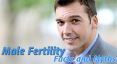 Facts and Myths About Male Fertility Revealed - https://www.maleenhancementpr.com/facts-and-myths-about-male-fertility-revealed/