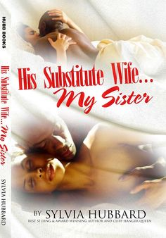 'His Substitute Wife.My Sister' by Award-Winning Author Sylvia Hubbard Great Books, My Books, Reading Den, Sisters Book, Three Sisters, Archive Books, Drama, Romance, Book Nooks