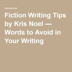 Fiction Writing Tips by Kris Noel — Words to Avoid in Your Writing