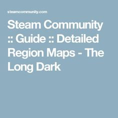 Steam Community  Guide  Detailed Region Maps  The Long Dark