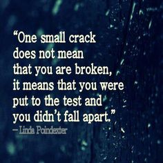 One small crack does not mean that you are broken, it means that you were put to the test and you didn't fall apart. #quotes #strength #inspiration