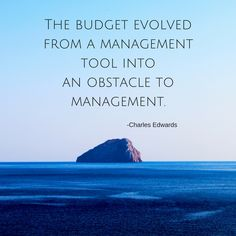 """""""The budget evolved from a management tool into an obstacle to management."""" - Charles Edwards  #BudgetManagement #ProjectManagement"""