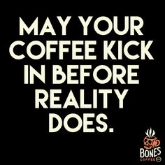 funny quotes - World's Freshest Small Batch Coffee Bones Coffee Company Coffee Talk, Coffee Is Life, I Love Coffee, My Coffee, Coffee Beans, Coffee Drinks, Coffee Shop, Starbucks Coffee, Coffee Jokes
