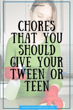 Chores that you should give your tween or teen.