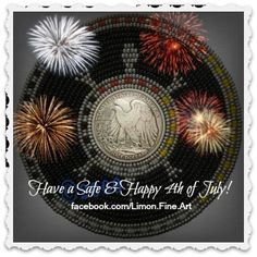 Have a Safe and Happy 4th of July from facebook.com/IndianCountryExpressions; facebook.com/Limon.Fine.Art; facebook.com/TheCradleboardProject; and facebook.com/BandolierBagProject