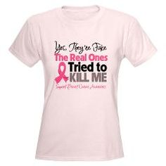 Yes, They're Fake...The Real Ones Tried To Kill Me Breast Cancer Shirts by HopeDreamsDesigns.Com