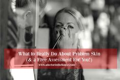 What to REALLY do about Your Problem Skin (Free Assessment for You!) http://www.adoctorinthehouse.com/blog/2016/6/30/what-to-do-about-problem-skin