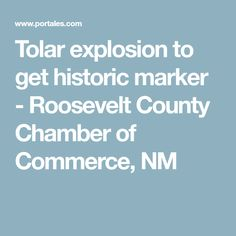 Tolar explosion to get historic marker - Roosevelt County Chamber of Commerce, NM