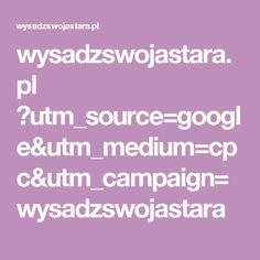 wysadzswojastara.pl ?utm_source=google&utm_medium=cpc&utm_campaign=wysadzswojastara