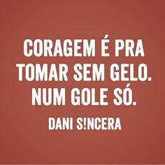 """821 curtidas, 1 comentários - ByNina (Carolina Carvalho) (@instabynina) no Instagram: """"Definição perfeita da @dani_sincera ❤️ #frases #coragem #danisincera"""""""