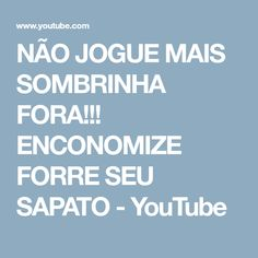 NÃO JOGUE MAIS SOMBRINHA FORA!!! ENCONOMIZE FORRE SEU SAPATO - YouTube