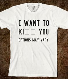 Options May Vary T-Shirt heheh I want it