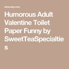Humorous Adult Valentine Toilet Paper Funny by SweetTeaSpecialties