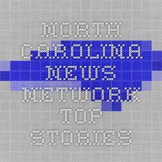 North Carolina News Network - Top Stories