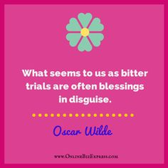 """#Business #Entrepreneur #Quotes  """"What seems to us a bitter trials are often blessings in disguise."""" - Oscar Wilde http://www.onlinebizexpress.com"""